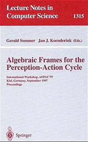 Algebraic Frames for the Perception-Action Cycle: International Workshop, AFPAC'97, Kiel, Germany, September 8-9, 1997, Proceedings (Lecture Notes in Computer Science) (1997-10-10)