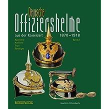 Deutsche Offiziershelme aus der Kaiserzeit 1870-1918: Band 2: Kavallerie, Artillerie, Train, Sonstiges