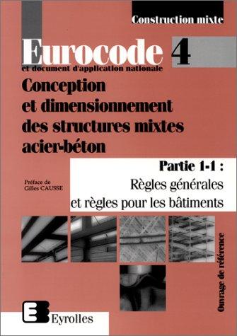 Eurocode 4 et document d'application nationale -  Conception et dimensionnement des structures mixtes acier-béton: Partie 1-1 : règles générales et règles pour les bâtiments par Collectif