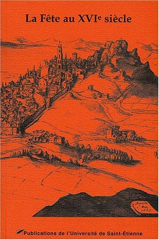 La fête au XVIe siècle : Actes du Xe colloque du Puy-en-Velay