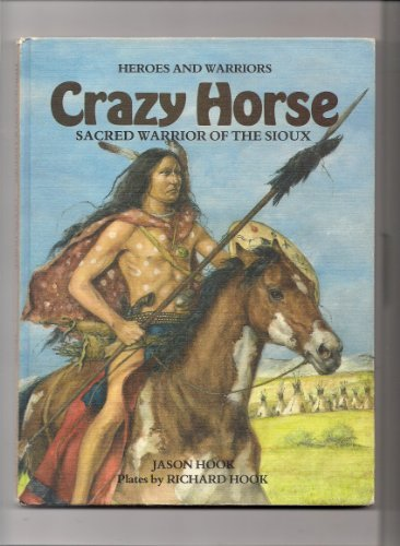 Crazy Horse: Sacred Warrior of the Sioux (Heroes & Warriors) by Jason Hook (1989-08-06)