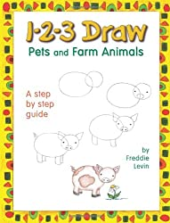 1-2-3 Draw: Pets and Farm Animals - A Step by Step Guide (1-2-3 Draw Series)