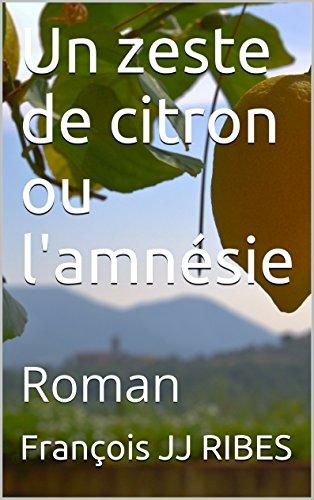 Un zeste de citron ou l'amnésie: Roman par François JJ RIBES
