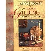 Annie Sloan Decorative Gilding: A Practical Guide