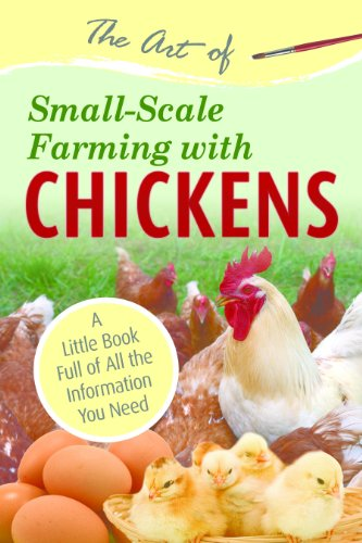 The Art of Small-Scale Farming with Chickens: A Little Book Full of All the Information You Need