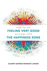 How to use Feeling Very Good as a way into the Happiness Zone