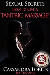 HOW TO GIVE A TANTRIC MASSAGE! (SEXUAL SECRETS Book 3)