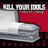 Songtexte von Kill Your Idols - Funeral for a Feeling