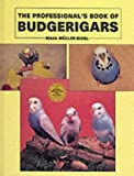 Professional Book of Budgerigars (The Professional's Book Series)