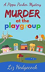 Murder At The Playgroup (Pippa Parker Mysteries Book 1)