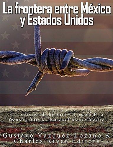 La frontera entre México y Estados Unidos: la controvertida historia y el legado de la frontera entre los Estados Unidos y México