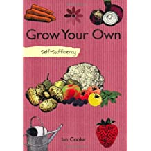 Self-sufficiency Grow Your Own by Ian Cooke (2011-09-05)