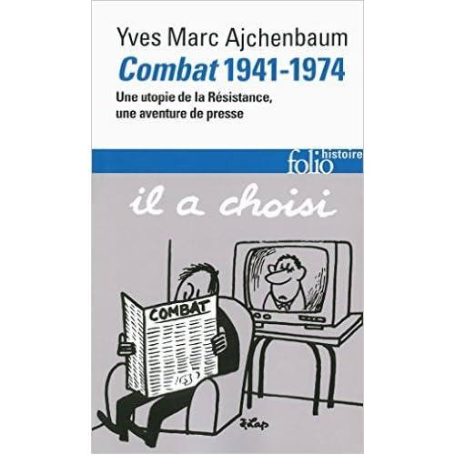 Combat (1941-1974): Une utopie de la Résistance, une aventure de presse de Yves-Marc Ajchenbaum ( 26 septembre 2013 )