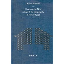 Death on the Nile: Disease and the Demography of Roman Egypt (Mnemosyne Supplements; History and Archaeology of Classical Antiquity)