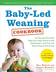 The Baby-Led Weaning Cookbook: 130 Recipes That Will Help Your Baby Learn to Eat Solid Foods_and That the Whole Family Will Enjoy by Gill Rapley (2012-04-03)