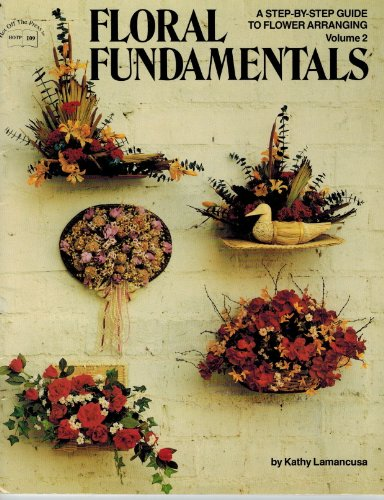 Floral Fundamentals: A Step-By-Step Guide to Flower Arranging: 2 por Kathy Lamancusa