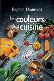 Les couleurs de la cuisine - Avec Raphaël Haumont, la science a du goût! (Hors Collection) - Format Kindle - 9782100789993 - 14,99 €