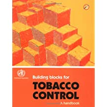 Building Blocks for Tobacco Control: A Handbook: Tools for Advancing Tobacco Control in the 21st Century (Tools for Advancing Tobacco Control in the XXIst Century)
