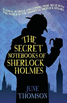 The Secret Notebooks of Sherlock Holmes by [Thomson, June]