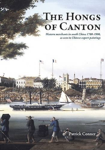 The Hongs of Canton: Western Merchants in South China 1700-1900, as seen in Chinese Export Paintings by Patrick Conner (30-Apr-2009) Hardcover