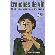 Tronches de vin : Le guide des vins qu'ont d'la gueule, Tome 2 de Jonathan Nossiter (Préface),Collectif ,Olivier Grosjean ( 12 mars 2015 )