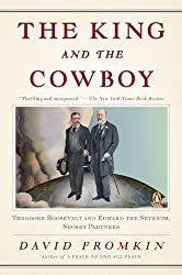 The King and the Cowboy: Theodore Roosevelt and Edward the Seventh, Secret Partners by David Fromkin (2009-11-23)
