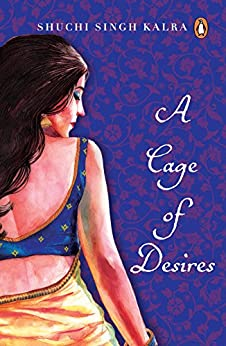 A Cage of Desire by [Kalra, Shuchi Singh]