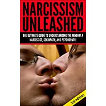 Narcissism Unleashed 3rd Edition! The Ultimate Guide to Understanding the Mind of a Narcissist, Sociopath and Psychopath! (Narcissistic Personality Disorder, ... Epidemic, Narcissistic) (English Edition)