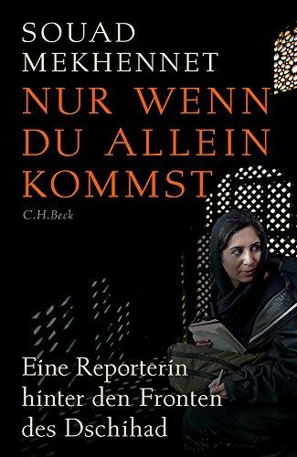 Buchcover Nur wenn du allein kommst: Eine Reporterin hinter den Fronten des Dschihad