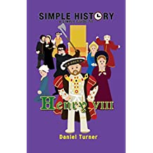 Simple History: A simple guide to Henry VIII (English Edition)