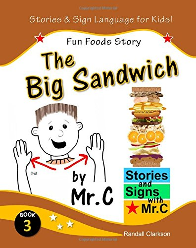 The Big Sandwich: Fun Foods Story (ASL Sign Language Signs): Volume 3 (Stories and Signs with Mr.C)