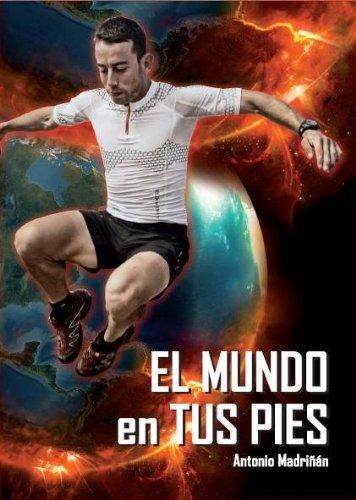 EL MUNDO EN TUS PIES por Antonio Manuel Madriñán Fernández