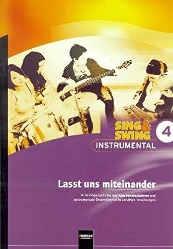 Preisvergleich Produktbild Sing & Swing Instrumental 4. Lasst uns miteinander: 16 Arrangements für das Klassenmusizieren und instrumentale Ensemblespiel in variablen ... Ensemblespiel in variablen Besetzungen)