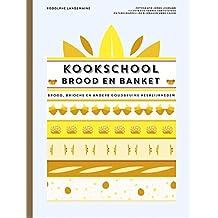 Kookschool brood en banket: brood, brioche en andere goudbruine heerlijkheden