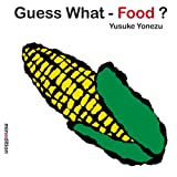 Guess What--Food? (Yonezu, Guess What?, Board Books)