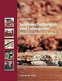 Lehmausfachungen und Lehmputze.: Untersuchungen historischer Strohlehme. by Franz Volhard (2010-01-28)