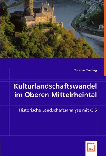 Kulturlandschaftswandel im Oberen Mittelrheintal: Historische Landschaftsanalyse mit GIS