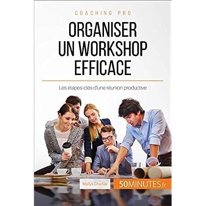 Organiser un workshop efficace: Les étapes-clés d'une réunion productive (Coaching pro t. 31)