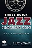 Three Quick Jazz Practice Tips: for all instruments (Jazz & Improvisation Series Book 3)