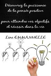 Découvrez la puissance de la pensée positive pour atteindre vos objectifs et réussir dans la vie (Loi de l'attraction et vie positive t. 2)