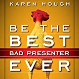 Be the Best Bad Presenter Ever: Break the Rules, Make Mistakes, and Win Them Over