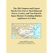 The 2011 Import and Export Market for Iron or Steel Domestic Stoves, Grates, and Non-Electric Space Heaters Excluding Kitchen Appliances in China