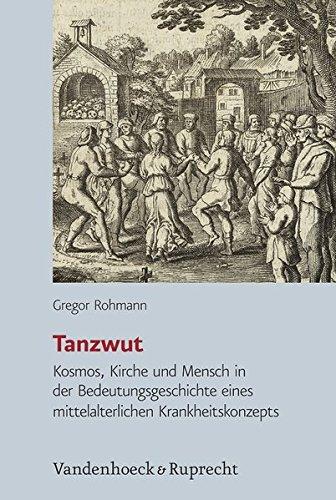 Tanzwut: Kosmos, Kirche Und Mensch in Der Bedeutungsgeschichte Eines Mittelalterlichen Krankheitskonzepts
