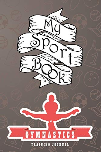 My sport book - Gymnastics training journal: 200 cream pages with 6