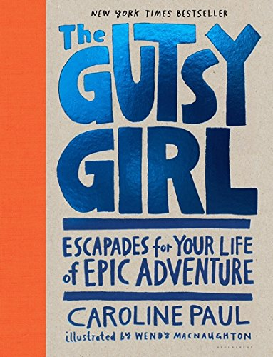 The Gutsy Girl: Escapades for Your Life of Epic Adventure por Caroline Paul