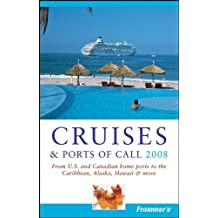 Frommer's Cruises & Ports of Call 2008: From U.S. & Canadian Home Ports to the Caribbean, Alaska, Hawaii & More: From U.S. and Canadian Home Ports to ... and More (Frommer's Cruises & Ports of Calls)