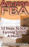 Amazon FBA: 12 Steps To Start Earning 5000$ A Month  (English Edition)