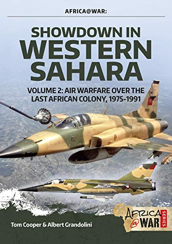 Showdown in the Western Sahara Volume 2: Air Warfare Over the Last African Colony, 1975-1991 (Africa at War, Band 2) (Tom Cooper)