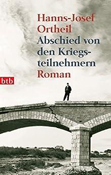 Abschied von den Kriegsteilnehmern: Roman von [Ortheil, Hanns-Josef]