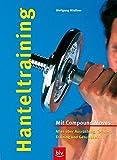 Hanteltraining: Mit Compound Moves · Alles über Ausrüstung, Technik, Training und Gesundheit